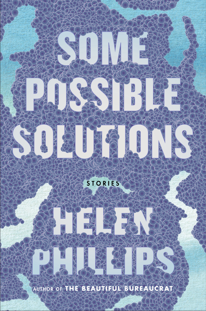 Book: Some Possible Solutions / Author: Helen Phillips / Publisher: Macmillan, 2016 // Image courtesy of Macmillan// Article Published: 1.9.17