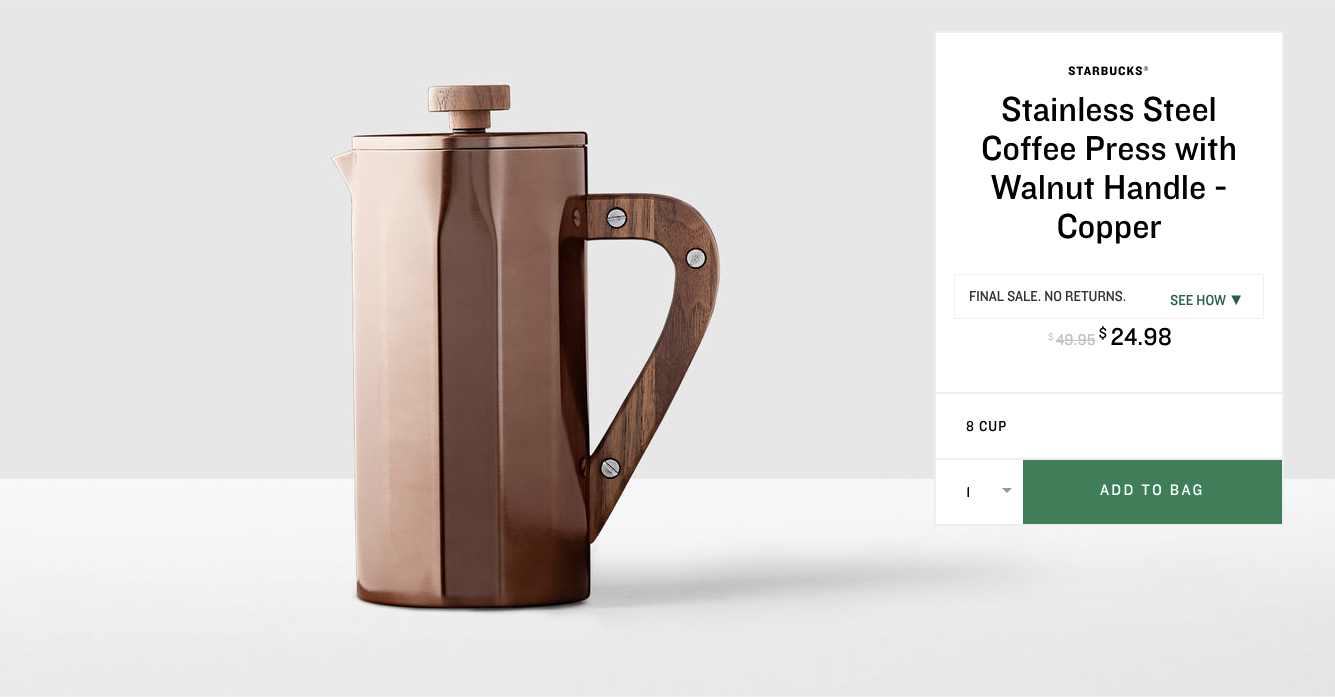 Stainless Steel Coffee Press with Walnut Handle - Copper. $24.98 (previously $49.95). Buy at store.starbucks.com/sale. The online store is closing October 1, 2017 - you have until then to snap up these deals! (Image: Starbucks)