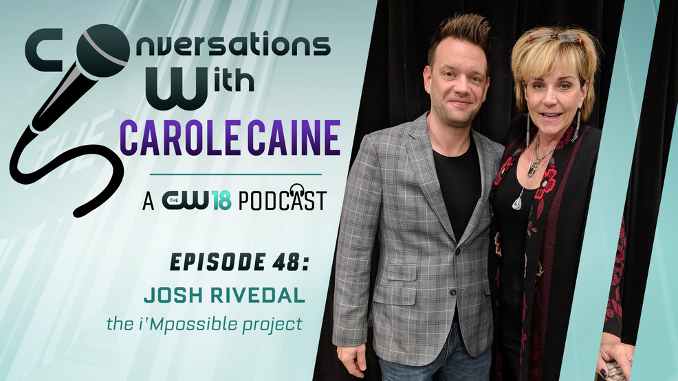 Conversations with Carole Caine | Episode 48: Josh Rivedal The i'Mpossible Project